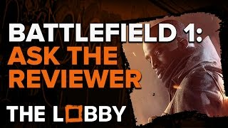 Battlefield 1 Ask the Reviewer - The Lobby