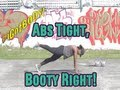 ABS tight, BOOTY right! Workout