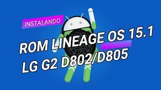 ROM Lineage OS 15.1 Android 8.1 Oreo LG G2 D802 D805 2019