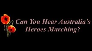Can you hear Australia's heroes marching? - Remembrance Song.