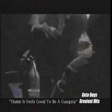 Geto Boys - Damn It Feels Good To Be A Gangsta