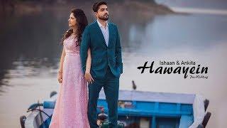 Hawayein | Ishaan & Ankita | Best Indian Pre Wedding Video | 9780989206