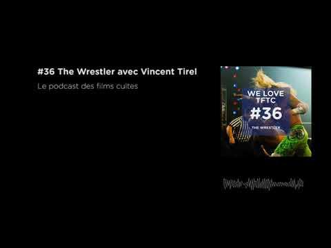 #36 The Wrestler avec Vincent Tirel