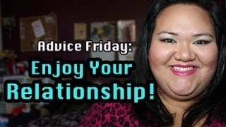 Advice Friday: Enjoy Your Relationship!