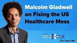 Malcolm Gladwell on Fixing the US Healthcare Mess