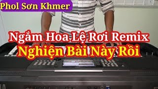 Ngắm Hoa Lệ Rơi || Organ Cover Remix || Nhạc Sống Khmer Phol Sơn
