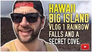 HAWAII BIG ISLAND VLOG 1 Rainbow Falls and A Secret Cove
