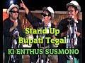 STAND UP KI ENTHUS BUPATI TEGAL