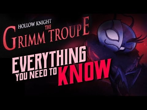 Hollow Knight [Grimm Troupe DLC] - A 100% Complete Guide!!!