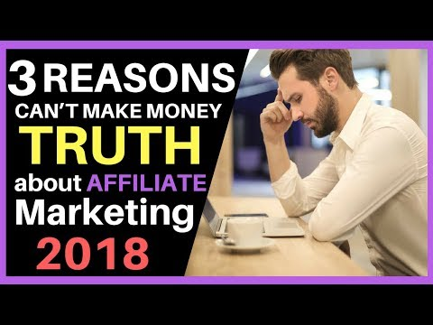 The TRUTH about Affiliate Marketing 2018 - 3 Reasons You CAN'T MAKE MONEY!