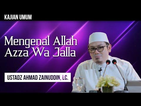 Kajian Umum: Mengenal Allah Azza Wa Jalla - Ustadz Ahmad Zainudin,Lc