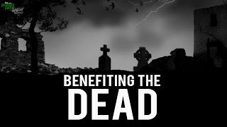 How To Benefit The Dead