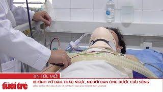 Bị kính vỡ đâm thấu ngực, người đàn ông được cứu sống