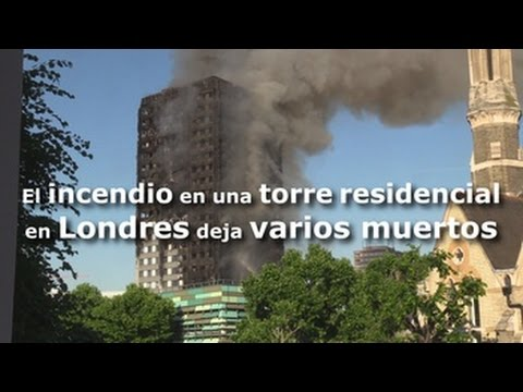 El incendio en una torre residencial en Londres deja varios muertos