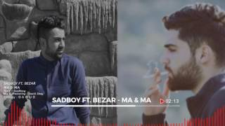 Sadboy FT Bezar - Ma & Ma ( Audio )