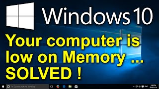 Windows 10 - SOLVED: Your Computer is Low on Memory - Close Programs to Prevent Information Loss