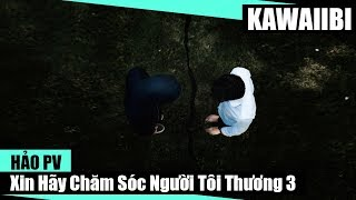 Xin Hãy Chăm Sóc Người Tôi Thương 3 - Hảo PV [ Video Lyrics ]