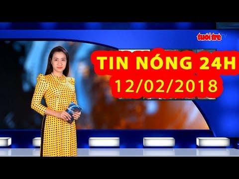 Trực tiếp ⚡ Tin 24h Mới Nhất hôm nay 12/02/2018 | Tin nóng nhất 24H | tin mới nhất