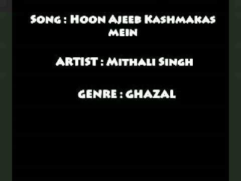 Beautiful Ghazal   Hun Ajeeb Kashmakash Mein   Mithali Singh...