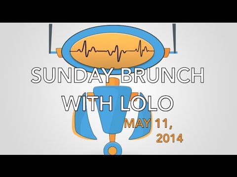 Sunday Brunch with LoLo - May 11, 2014 - Week in Review