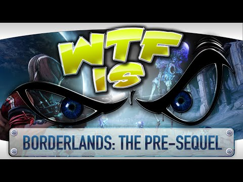 ► WTF Is... -  Borderlands: The Pre-Sequel ?