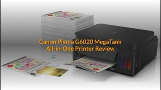Canon Pixma G6020 MegaTank All-in-One Printer Review