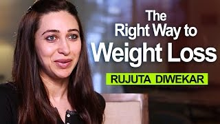 What's the Right Way To Lose Weight ? - Karisma Kapoor Interview - Rujuta Diwekar