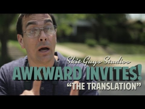 Skit Guys - Awkward Invites: The Translation