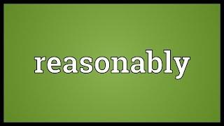 Reasonably Meaning