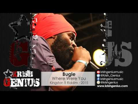 Bugle - Where Were You [kingston 8 Riddim] January 2015 | Reggae, Dancehall, Bashment