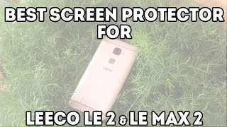 Best Screen Protector For LeEco Le 2/Le Max 2 |TechnoAddict