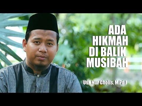 Ceramah Agama: Ada Hikmah Di Balik Musibah - Ustadz Nur Cholish, M.Pd.I