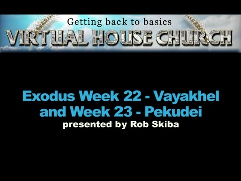 VHC Weeks 22 & 23 - Torah Portions: Vayakhel and Pekudei