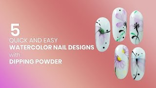 5 Quick and Easy Watercolor Nail Designs with Dipping Powder