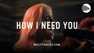 How I Need You - Highlands Worship (MultiTracks.com Sessions)