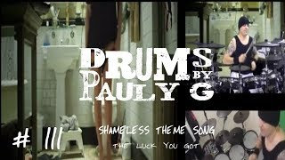 *WARNING EXPLICIT* Shameless Theme - The Luck You Got [Drum Cover] by Paul Gherlani