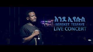 Must Listen - Amazing Song - BEREKET  TESFAYE  LIVE CONCERT - Ende Eyesus -  AmlekoTube.com