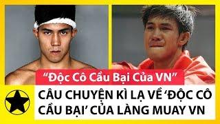 Nguyễn Trần Duy Nhất – Huyền Thoại Kỳ Lạ Của Làng Muay Việt Nam