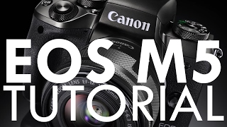 Canon EOS M5 Overview Tutorial (Video User Guide!)