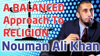 A Balanced Approach To Religion - Ustaadh Nouman Ali Khan