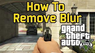 How To Remove Blur Gta 5 (PC/Next Gen)