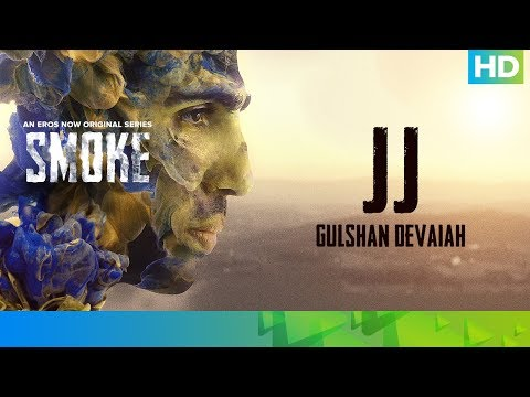 JJ (JairamJha) by Gulshan Devaiah | SMOKE | An Eros Now Original Series | All Episodes Streaming Now
