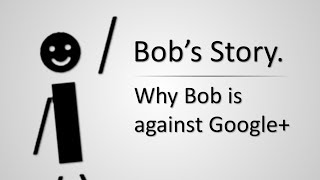 Bob's Story: Why Bob is against Google+