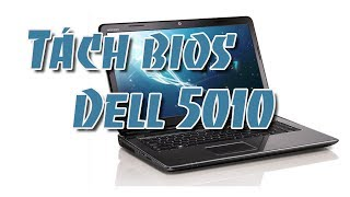 Tách source Bios Dell 5010