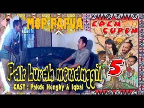 Epen Cupen 5 Mop Papua : pak Lurah Memanggil video