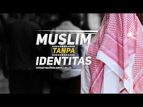 Ceramah Agama Islam: Muslim Tanpa Identitas (Ustadz Maududi Abdullah, Lc.)