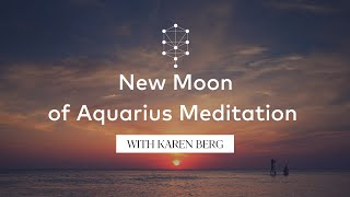 New Moon of Aquarius Meditation with Karen Berg