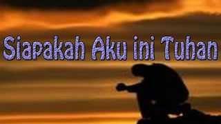 Lagu Rohani Kristen - Siapakah Aku ini Tuhan