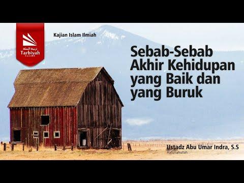 Sebab-Sebab Akhir Kehidupan Yang Baik dan Yang Buruk | Ustadz Abu Umar Indra, S.S Hafizahullah