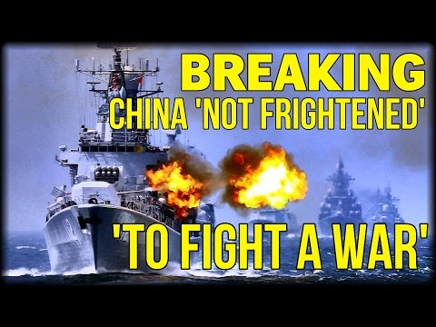 BREAKING: CHINA 'NOT FRIGHTENED TO FIGHT A WAR' AFTER US MOVES IN SOUTH CHINA SEA